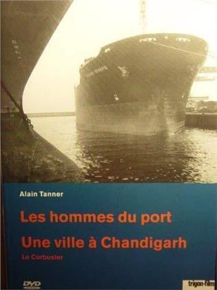 Les hommes du port & Une ville à Chandigarh