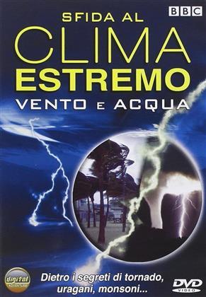 Sfida al clima estremo - Vento e acqua (BBC)