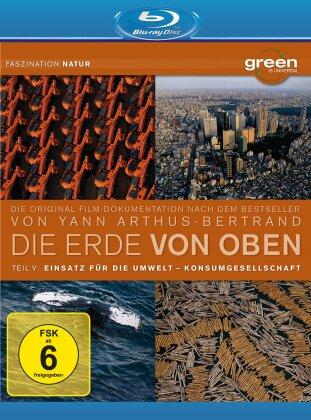 Die Erde von oben - Teil 5 - Einsatz für die Umwelt / Konsumgesellschaft