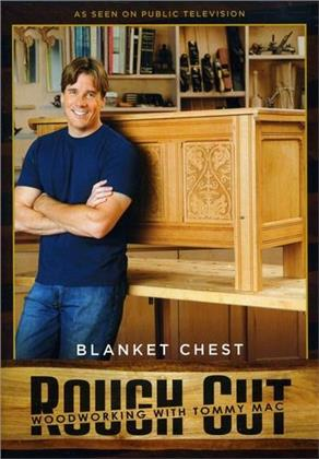 Rough Cut - Woodworking Tommy Mac: - Blanket Chest