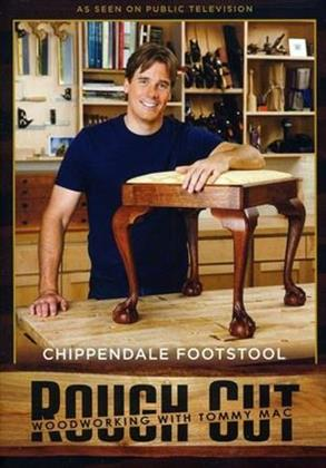 Rough Cut - Woodworking Tommy Mac: - Chippendale