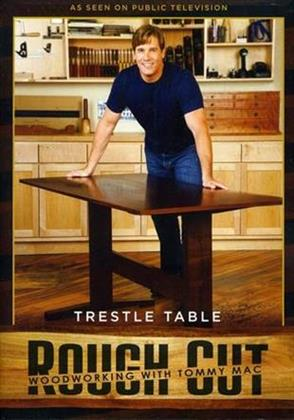 Rough Cut - Woodworking Tommy Mac: - Trestle Table