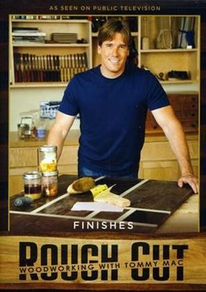 Rough Cut - Woodworking with Tommy Mac: - Finishes