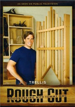 Rough Cut - Woodworking with Tommy Mac: - Trellis
