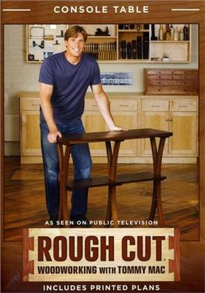 Rough Cut - Woodworking with Tommy Mac: - Console Table