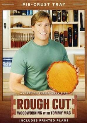 Rough Cut - Woodworking with Tommy Mac: - Pie-Crust Tray