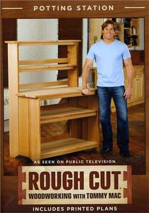 Rough Cut - Woodworking with Tommy Mac: - Potting Station