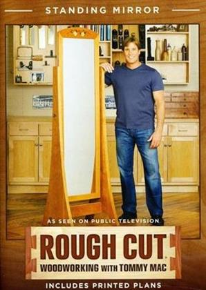 Rough Cut - Woodworking with Tommy Mac: - Standing Mirror