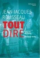 Tout dire - Jean-Jacques Rousseau