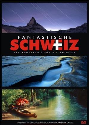 Fantastische Schweiz - Ein Augenblick für die Ewigkeit