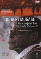 Robert Mugabe - Macht um jeden Preis