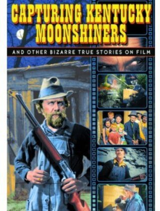 Capturing Kentucky Moonshiners - And other bizarre true Stories on Film (s/w)