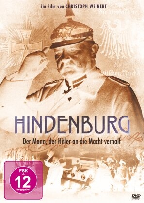 Hindenburg - Der Mann, der Hitler an die Macht verhalf