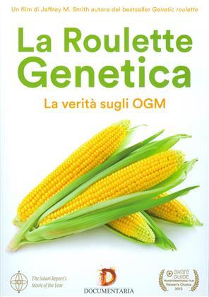 La Roulette Genetica - La verità sugli OGM