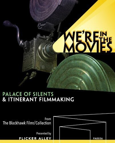 We're in the Movies - Palace of Silents & Itinerant Filmmaking (Blu-ray + DVD)
