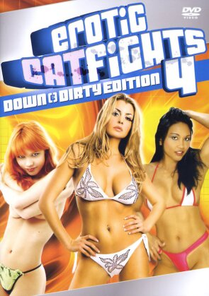 Erotic Catfights - Vol. 4 - Down & Dirty Edition