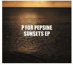 P For Pepsine (Portobello Ch) - Sunsets Ep