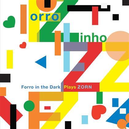 Forro In The Dark, Guilherme Monteiro, Mauro Refosco, Jorge Continentino & John Zorn - Forro In The Dark Plays Zorn