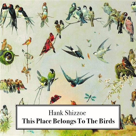 Hank Shizzoe - This Place Belongs To The Birds (LP + CD)