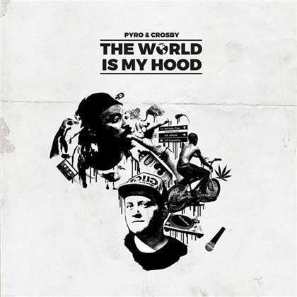 Pyro & Crosby - World Is My Hood
