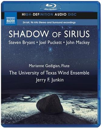 Joel Puckett (*1977), Steve Bryant (*1972), John Mackey (*1973), Jerry F. Junkin, Marianne Gedigian, … - Shadow Of Sirius - Concerto For Wind Ensemble, Shadow Of Sirius, Kingfishers Catch Fire - Blu-ray Audio!
