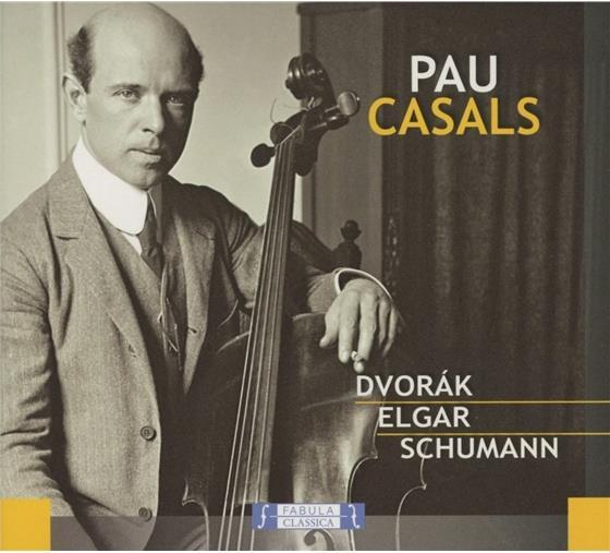 Pablo Casals (1876 - 1973), Antonin Dvorák (1841-1904), Sir Edward Elgar (1857-1934) & Robert Schumann (1810-1856) - Dvorak, Elgar, Schumann