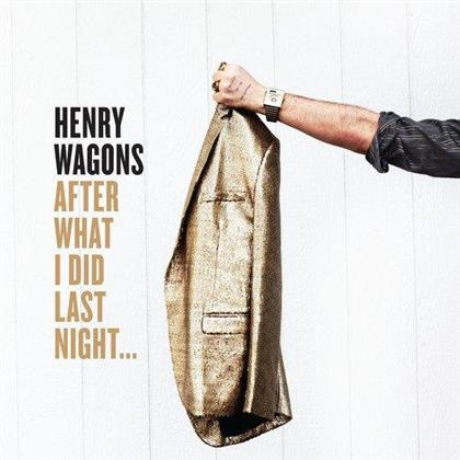 Henry Wagons - After What I Did Last