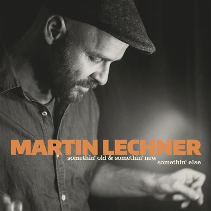 Martin Lechner - Somethin' Old & Somethin' New - Somethin' Else!