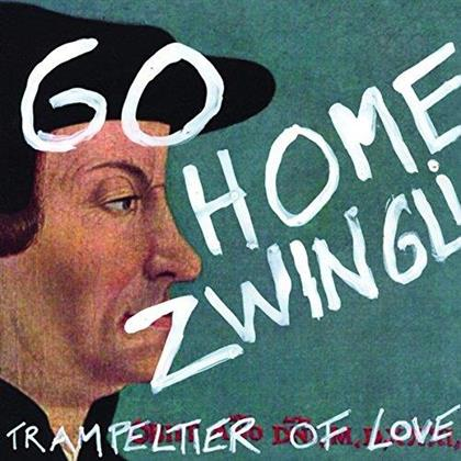 "Trampeltier Of Love - Go Home Zwingli! (12"" Maxi)"