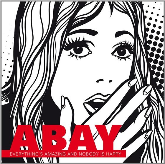 Abay - Everything Is Amazing And Nobody Is Happy