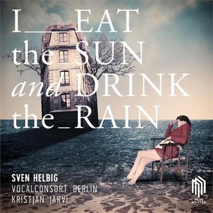 Sven Helbig, Kristjan Järvi & Vocalconsort Berlin - I Eat The Sun And Drink The Rain (LP)