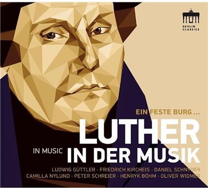 Ludwig Güttler, Friedrich Kircheis, Daniel Schnyder (*1961), Camilla Nylund, Peter Schreier, … - Eine feste Burg...Luther in der Musik -500 Jahre Reformation