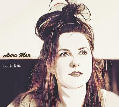 Anna Mae - Let It Roll
