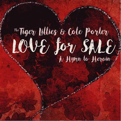 The Tiger Lillies & Cole Porter - Love For Sale: A Hymn To Heroin