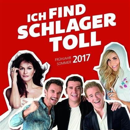 Ich Find' Schlager Toll - Various - Früjahr/Sommer 2017 (2 CDs)