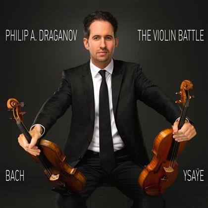 Philip A. Draganov, Johann Sebastian Bach (1685-1750), Eugène Ysaÿe (1858-1931) & + - The Violin Battle