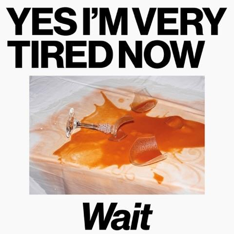 Yes I'm Very Tired Now - Wait (LP + Digital Copy)