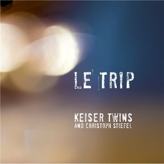 Keiser Twins & Christoph Stiefel - Le Trip