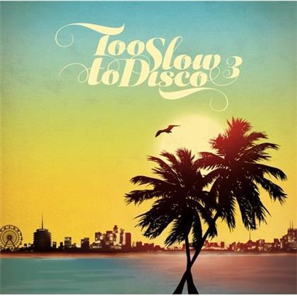 Too Slow To Disco - Vol. 3
