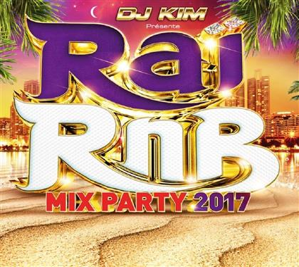 Rai RnB Mix Party 2017 & Kim DJ - Various (2 CDs)