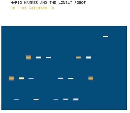 Mario Hammer & Lonely Robot - Je L'ai Calissée Là