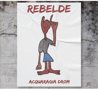 Acquaragia Drom - Rebelde