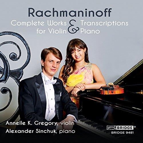 Sergej Rachmaninoff (1873-1943), Annelle K. Gregory & Alexander Sinchuk - Complete Works And Transcriptions for Violin & Piano