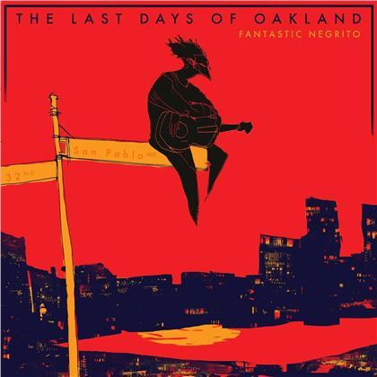 Fantastic Negrito - The Last Days Of Oakland - 2017 Reissue