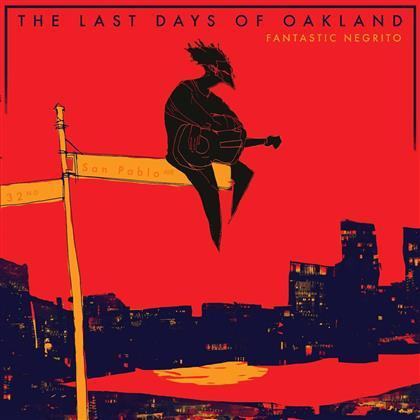 Fantastic Negrito - The Last Days Of Oakland - 2017 Reissue (LP)