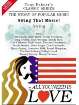 All You Need Is Love: The Story of Popular Music - Swing That Music: Swing - Tony Palmer Vol. 8