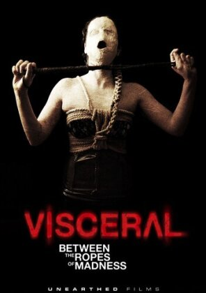 Visceral - Between the Ropes of Madness (2012)