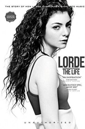 Lorde - The Life (Unauthorized, Collector's Edition)