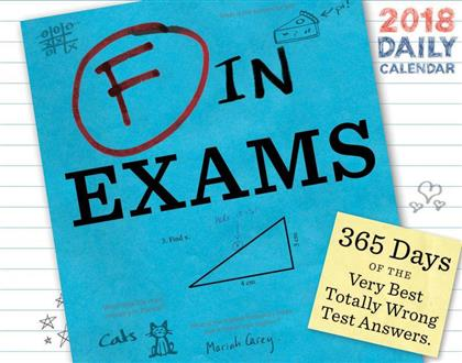 F in Exams 2018 Daily Calendar - 365 Days of the Very Best Totally Wrong Test Answers