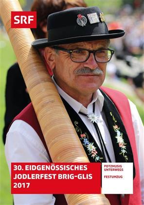 30. Eidgenössisches Jodlerfest Brig-Glis 2017 - SRF Dokumentation